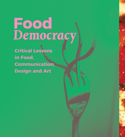 Food Democracy: Critical Lessons in Food, Communication, Design